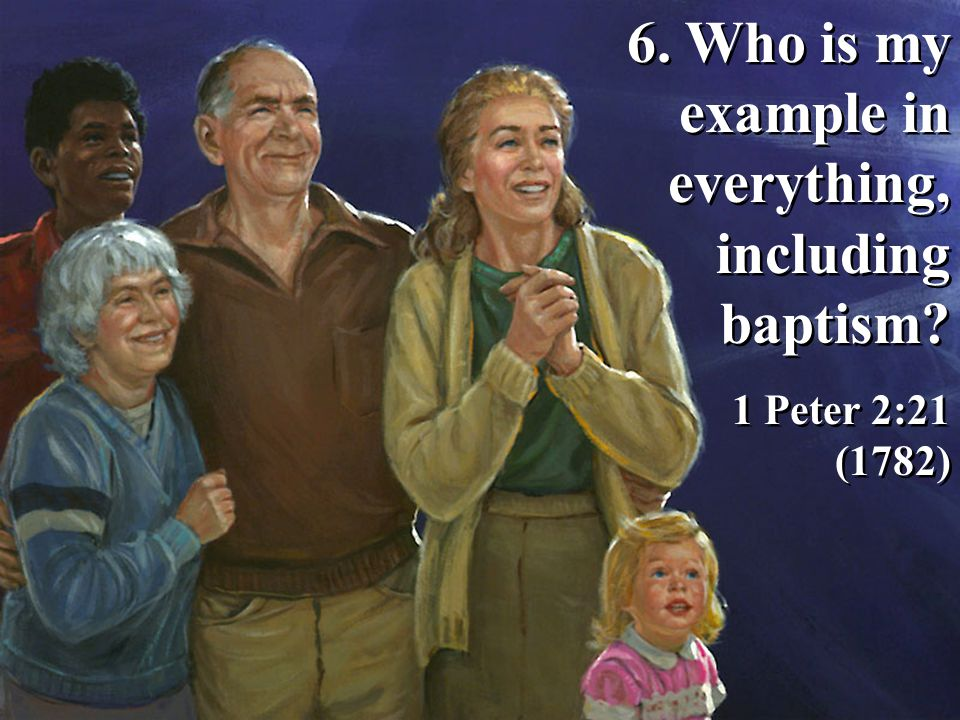 6. Who is my example in everything, including baptism.