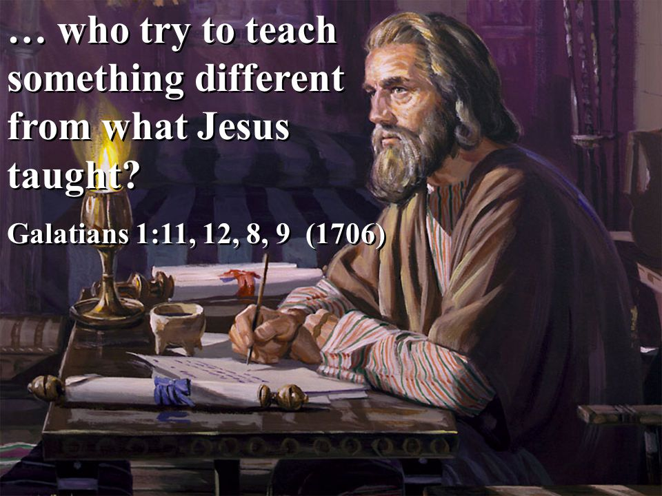 … who try to teach something different from what Jesus taught.