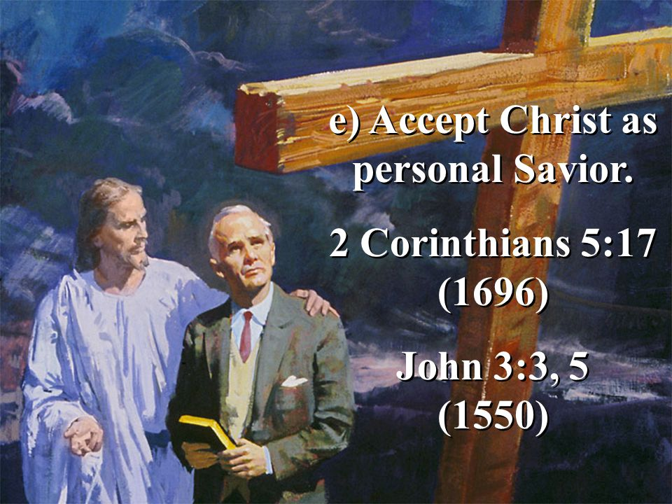 e) Accept Christ as personal Savior.