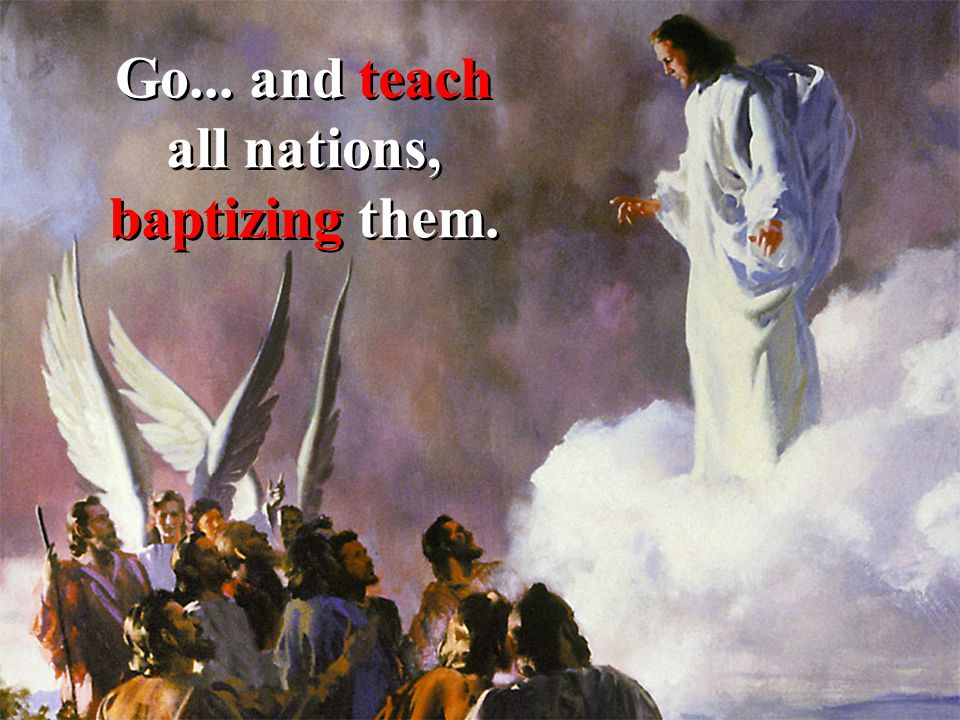 Go... and teach all nations, baptizing them.