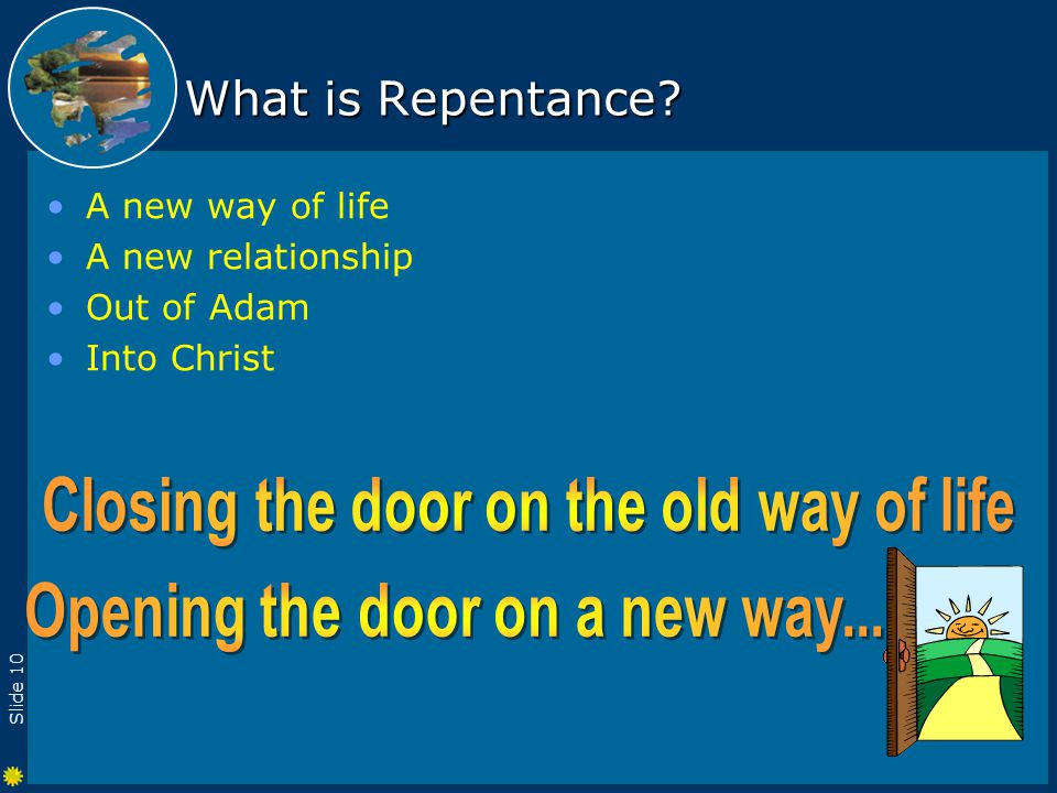 Slide 10 What is Repentance A new way of life A new relationship Out of Adam Into Christ