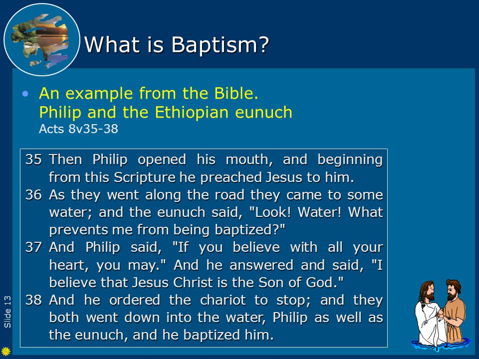 Slide 13 What is Baptism. An example from the Bible.