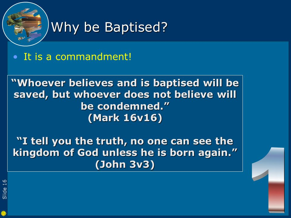 Slide 16 Why be Baptised. It is a commandment.