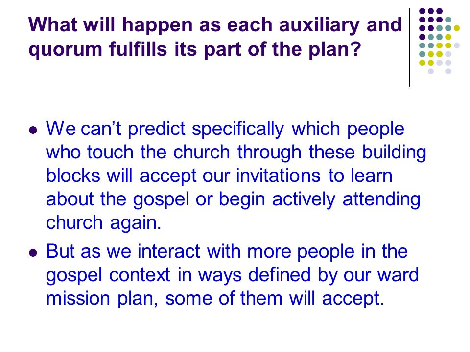What will happen as each auxiliary and quorum fulfills its part of the plan.