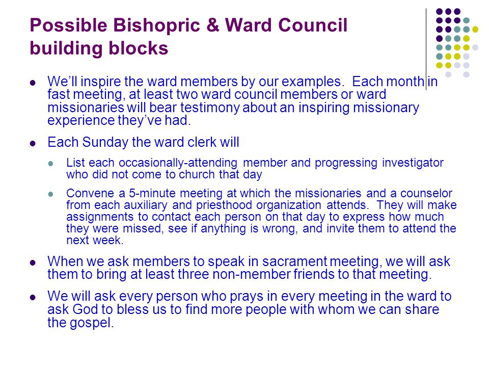 Possible Bishopric & Ward Council building blocks We'll inspire the ward members by our examples.