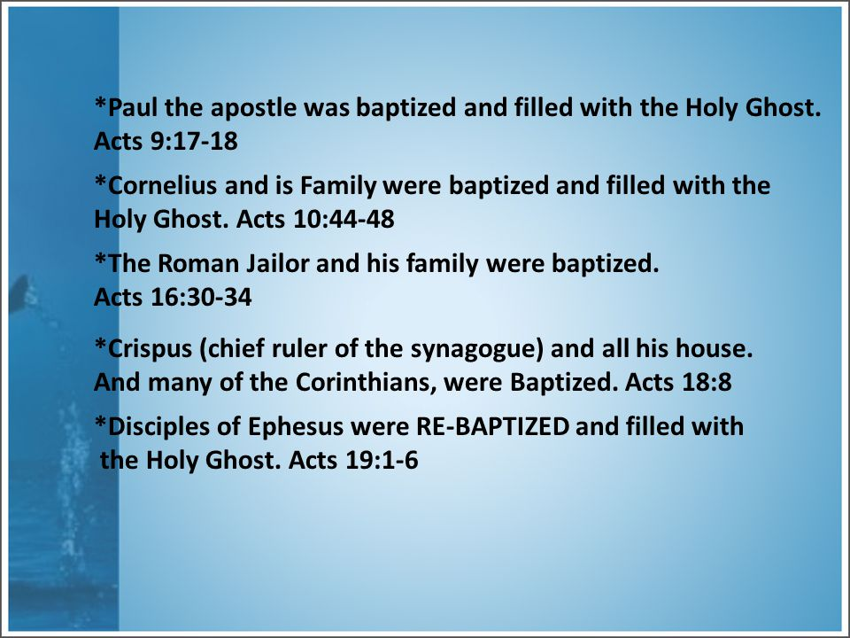 *Paul the apostle was baptized and filled with the Holy Ghost.