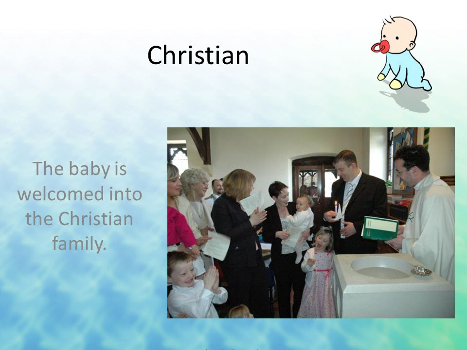 Christian The baby is welcomed into the Christian family.