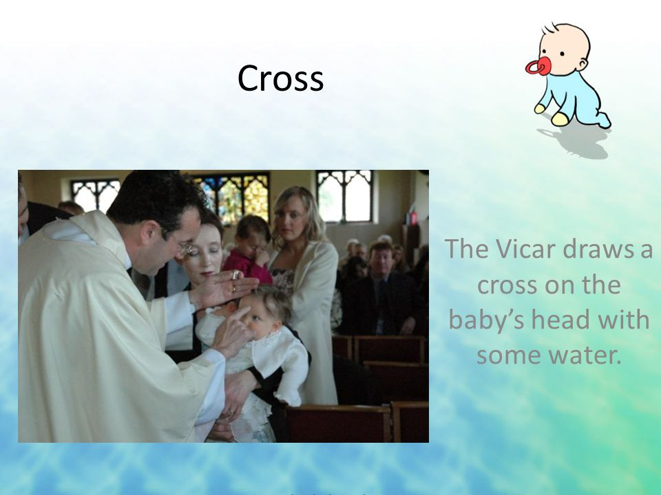 Cross The Vicar draws a cross on the baby's head with some water.