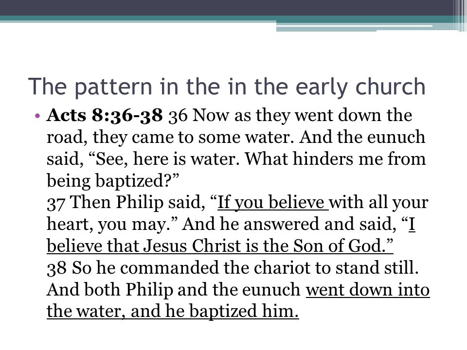 The pattern in the in the early church Acts 8: Now as they went down the road, they came to some water.
