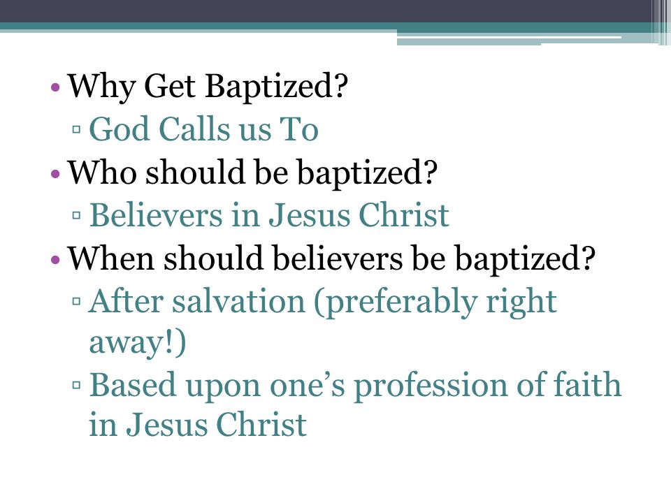 Why Get Baptized. ▫God Calls us To Who should be baptized.