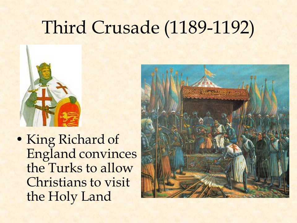 Third Crusade (1189-1192) King Richard of England convinces the Turks to allow Christians to visit the Holy Land