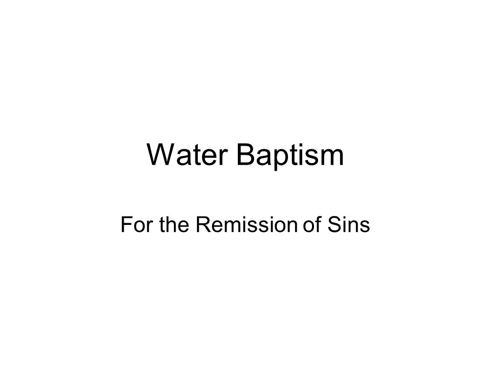 Water Baptism For the Remission of Sins