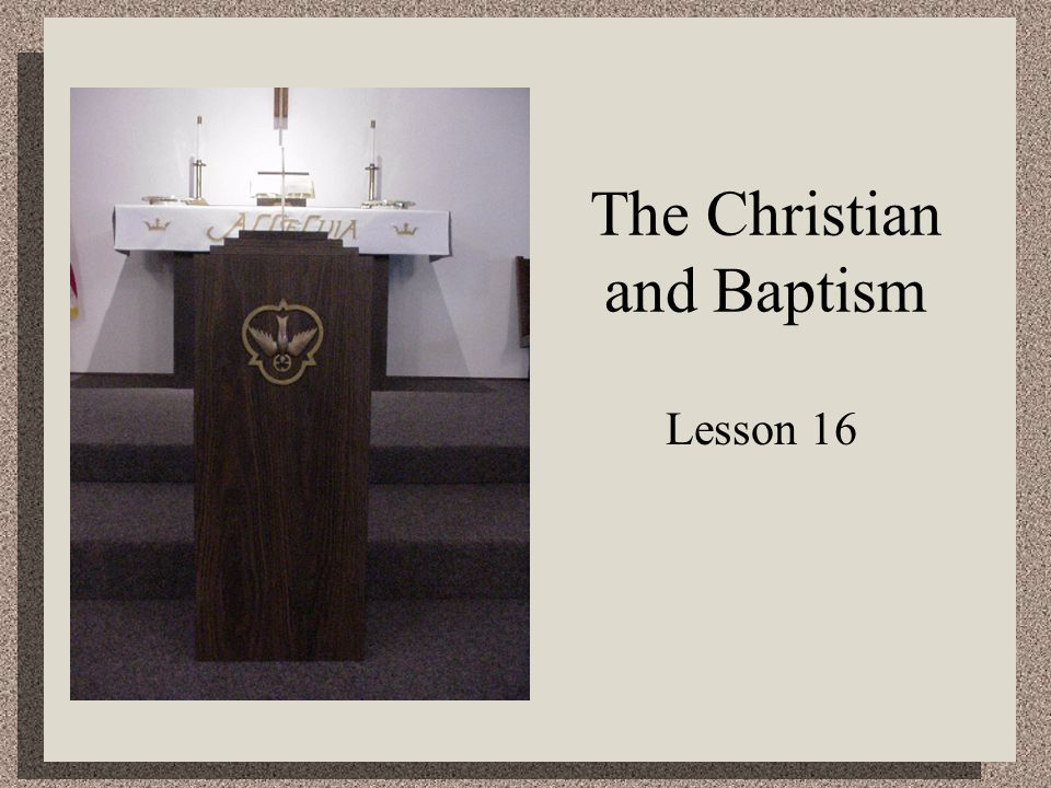 The Christian and Baptism Lesson 16