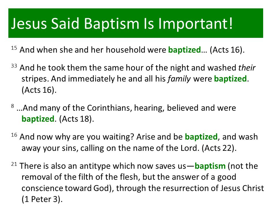 Jesus Said Baptism Is Important. 15 And when she and her household were baptized… (Acts 16).