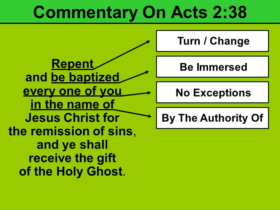 Commentary On Acts 2:38 Repent and be baptized every one of you in the name of Jesus Christ for the remission of sins, and ye shall receive the gift of the Holy Ghost.