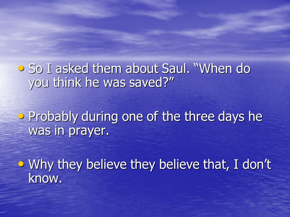 So I asked them about Saul. When do you think he was saved So I asked them about Saul.