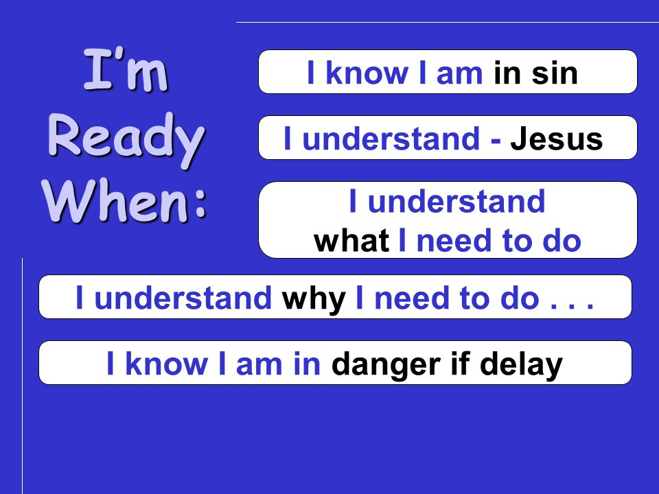 I'mReadyWhen: I know I am in sin I understand - Jesus I understand what I need to do I understand why I need to do...