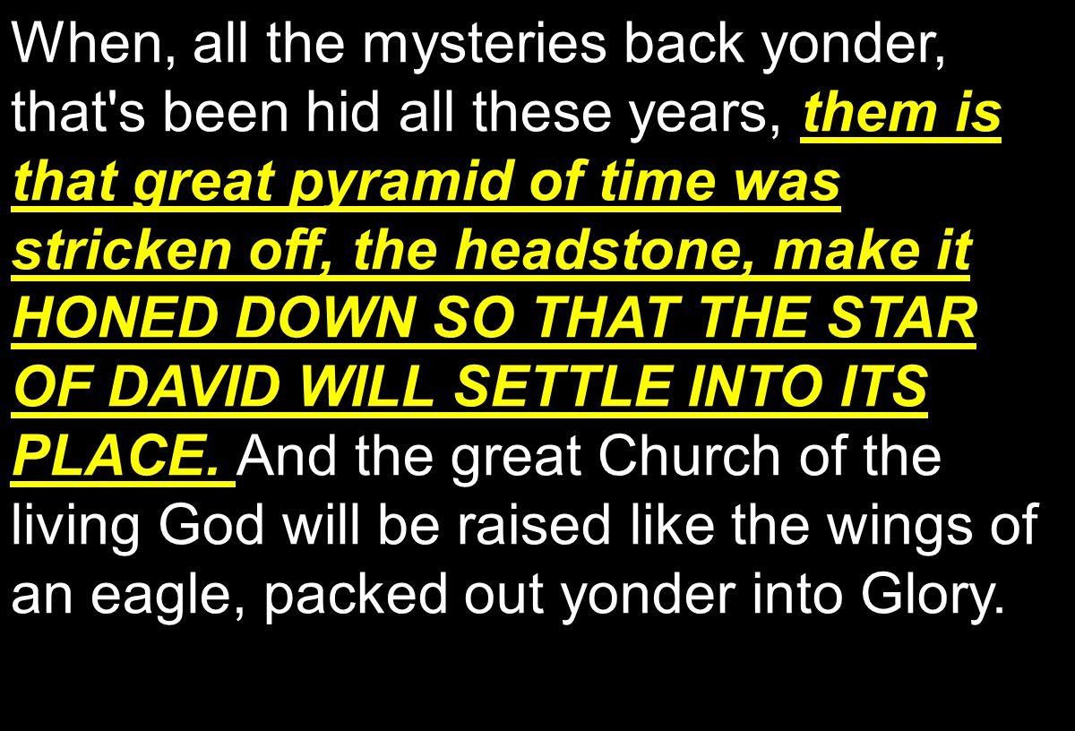 them is that great pyramid of time was stricken off, the headstone, make it HONED DOWN SO THAT THE STAR OF DAVID WILL SETTLE INTO ITS PLACE.
