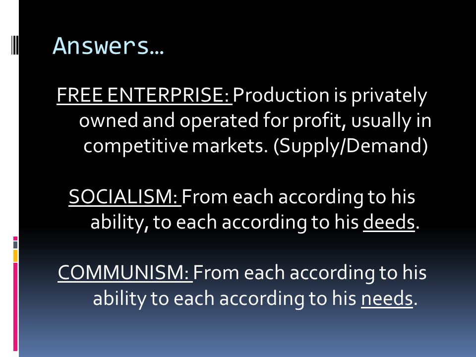 Answers… FREE ENTERPRISE: Production is privately owned and operated for profit, usually in competitive markets.