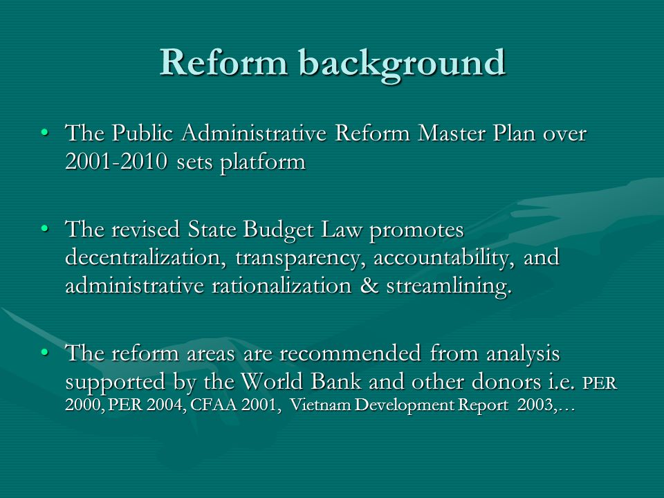 Reform background The Public Administrative Reform Master Plan over sets platformThe Public Administrative Reform Master Plan over sets platform The revised State Budget Law promotes decentralization, transparency, accountability, and administrative rationalization & streamlining.The revised State Budget Law promotes decentralization, transparency, accountability, and administrative rationalization & streamlining.