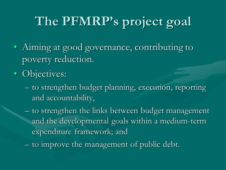 The PFMRP's project goal Aiming at good governance, contributing to poverty reduction.Aiming at good governance, contributing to poverty reduction.