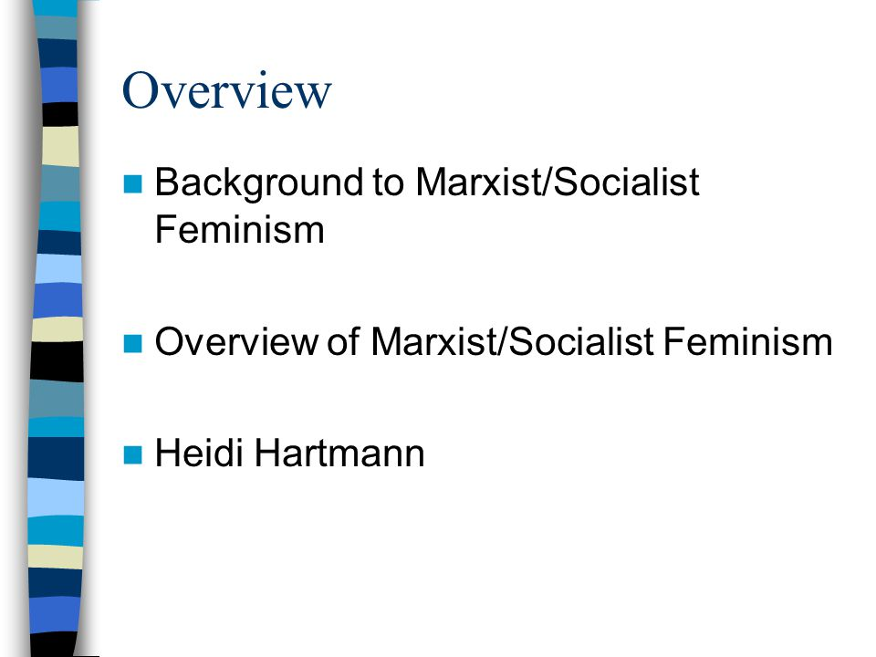 Overview Background to Marxist/Socialist Feminism Overview of Marxist/Socialist Feminism Heidi Hartmann