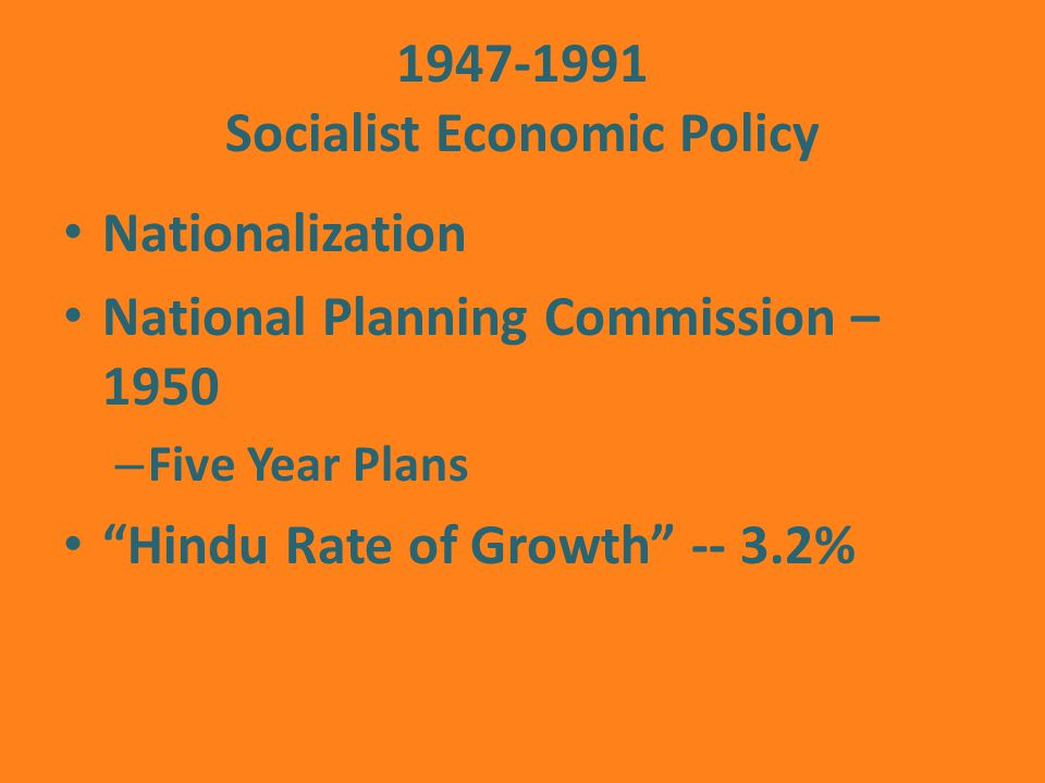Socialist Economic Policy Nationalization National Planning Commission – 1950 – Five Year Plans Hindu Rate of Growth %