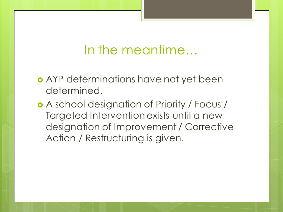In the meantime…  AYP determinations have not yet been determined.