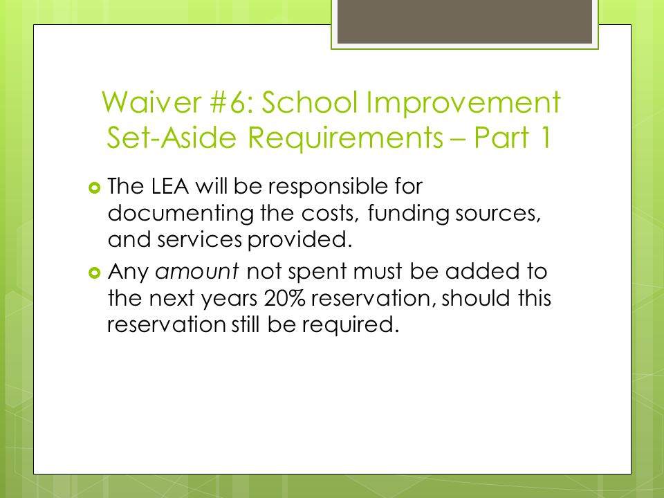 Waiver #6: School Improvement Set-Aside Requirements – Part 1  The LEA will be responsible for documenting the costs, funding sources, and services provided.