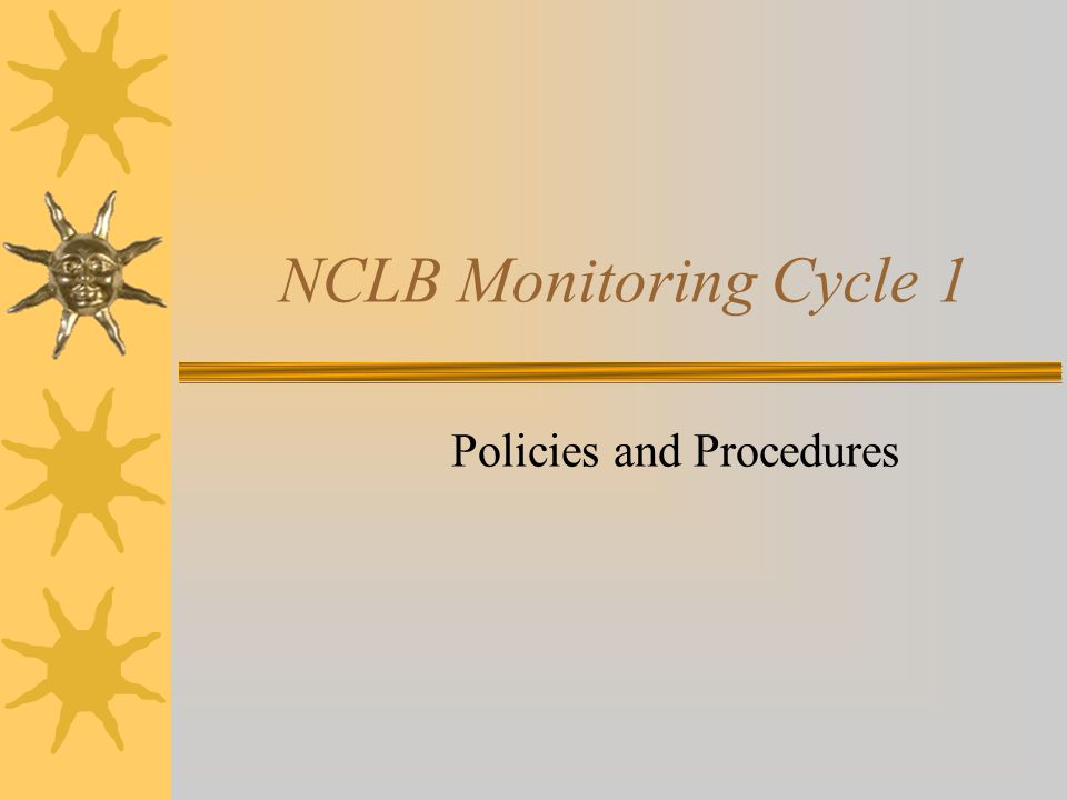 NCLB Monitoring Cycle 1 Policies and Procedures