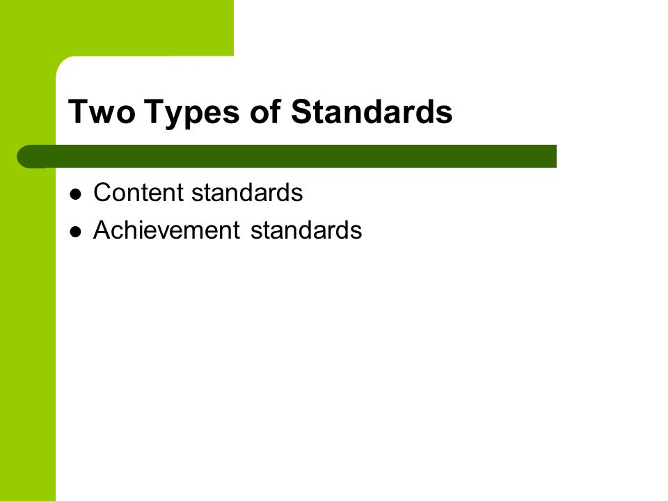 Two Types of Standards Content standards Achievement standards
