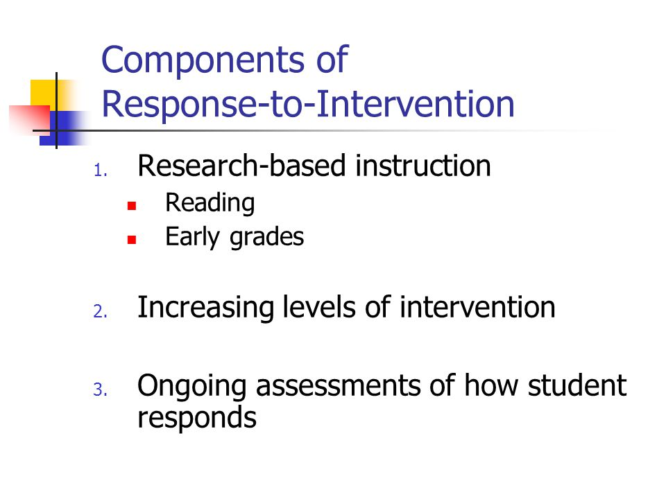Components of Response-to-Intervention 1. Research-based instruction Reading Early grades 2.