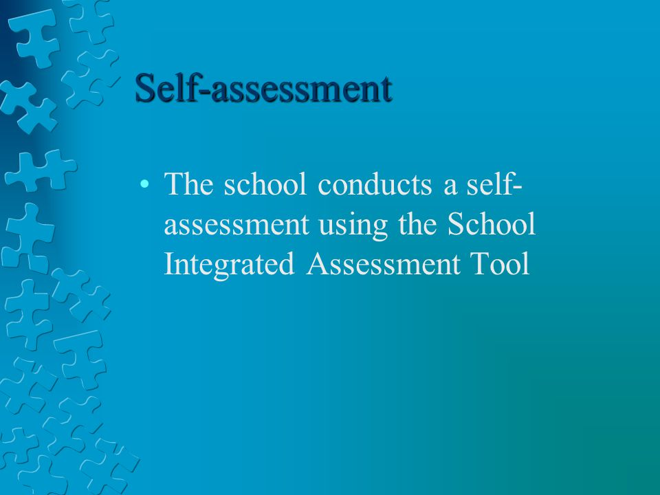 Self-assessment The school conducts a self- assessment using the School Integrated Assessment Tool
