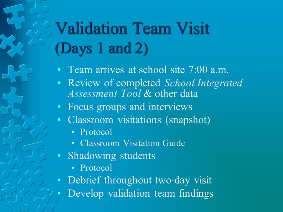 Validation Team Visit (Days 1 and 2) Team arrives at school site 7:00 a.m.