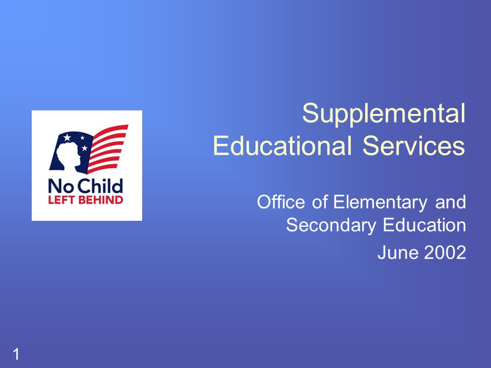 1 Supplemental Educational Services Office of Elementary and Secondary Education June 2002