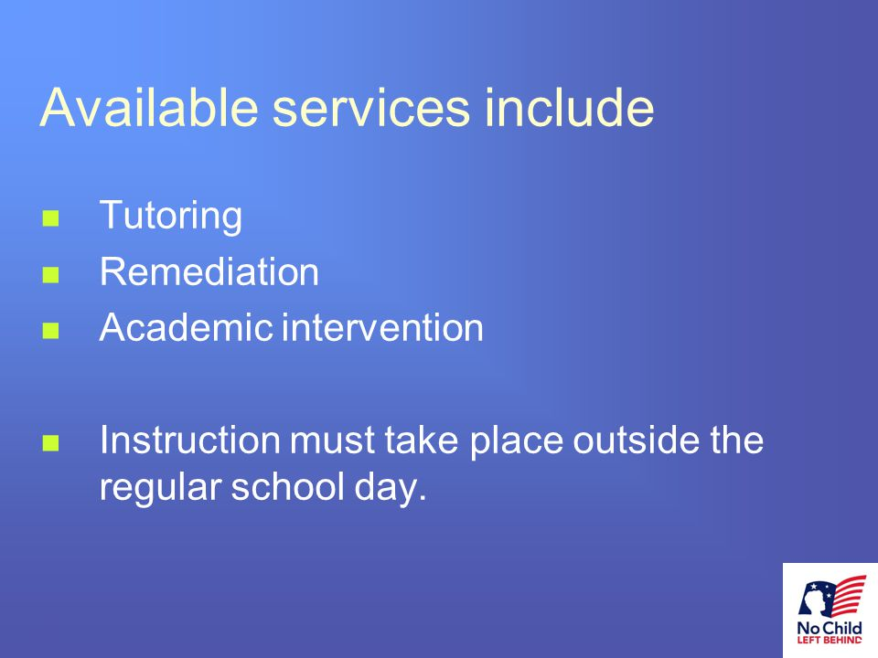 10 # Available services include Tutoring Remediation Academic intervention Instruction must take place outside the regular school day.