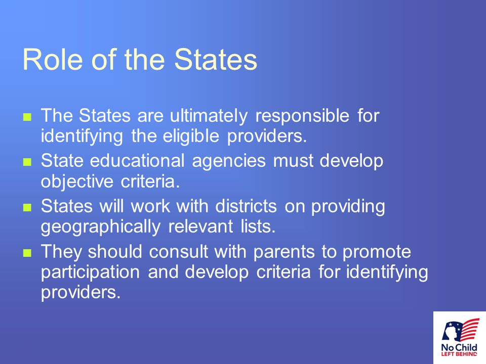 13 # Role of the States The States are ultimately responsible for identifying the eligible providers.
