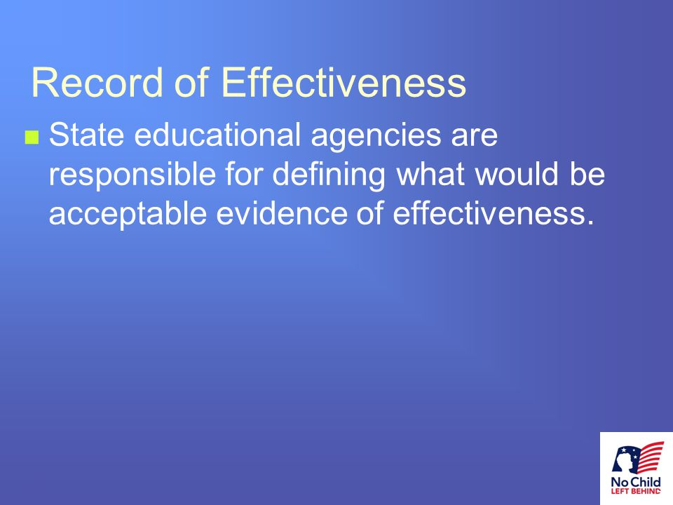 15 # Record of Effectiveness State educational agencies are responsible for defining what would be acceptable evidence of effectiveness.