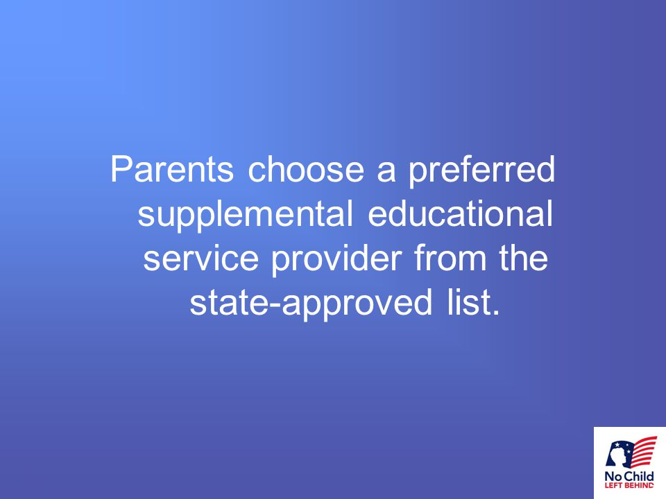 21 # Parents choose a preferred supplemental educational service provider from the state-approved list.