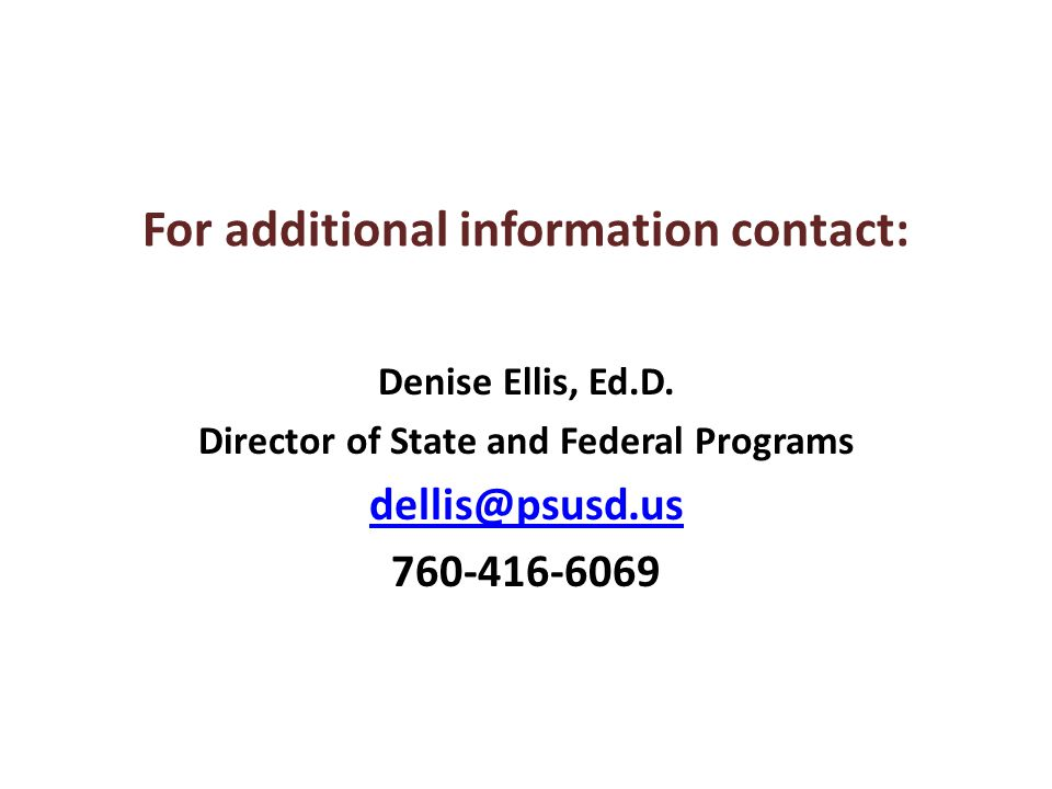 For additional information contact: Denise Ellis, Ed.D.