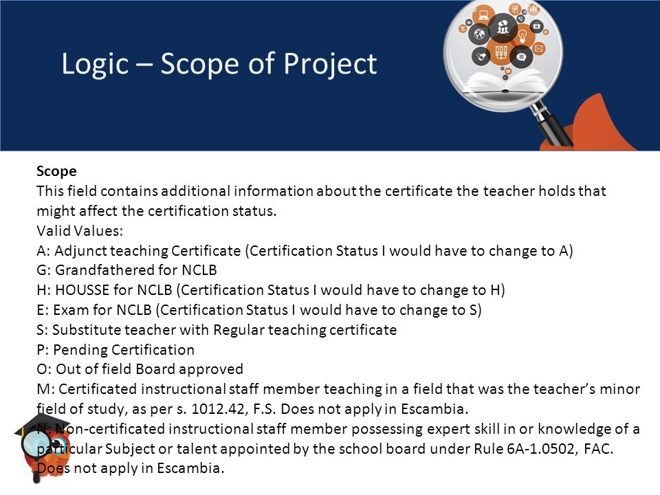 Logic – Scope of Project Scope This field contains additional information about the certificate the teacher holds that might affect the certification status.