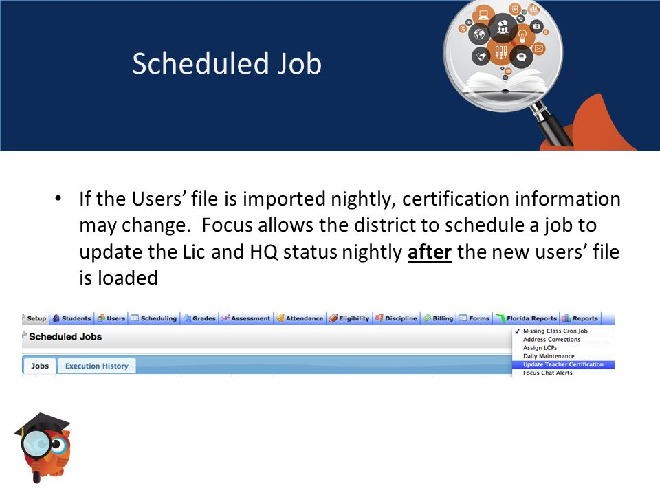 Scheduled Job If the Users' file is imported nightly, certification information may change.