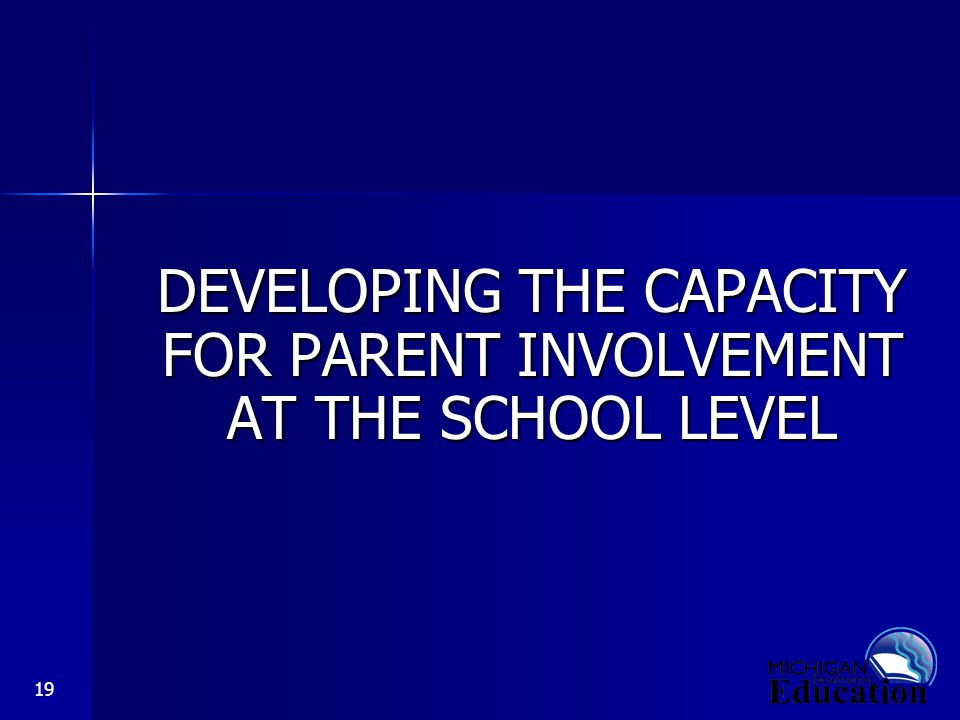 19 DEVELOPING THE CAPACITY FOR PARENT INVOLVEMENT AT THE SCHOOL LEVEL