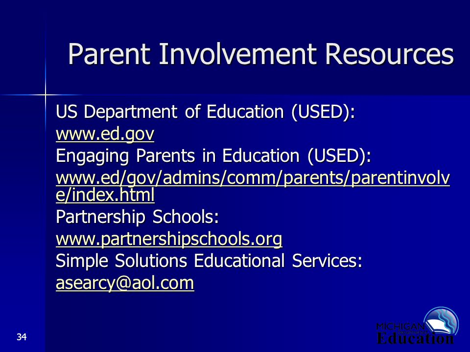 34 Parent Involvement Resources US Department of Education (USED):   Engaging Parents in Education (USED):   e/index.html   e/index.html Partnership Schools:   Simple Solutions Educational Services:
