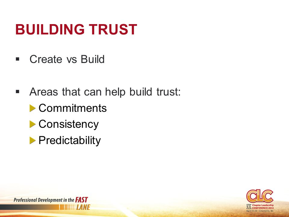 BUILDING TRUST  Create vs Build  Areas that can help build trust: Commitments Consistency Predictability
