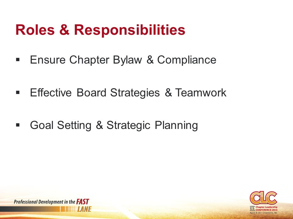 Roles & Responsibilities  Ensure Chapter Bylaw & Compliance  Effective Board Strategies & Teamwork  Goal Setting & Strategic Planning