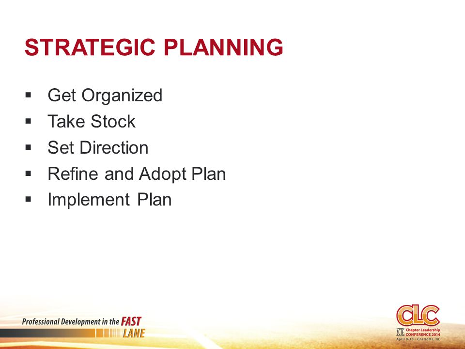 STRATEGIC PLANNING  Get Organized  Take Stock  Set Direction  Refine and Adopt Plan  Implement Plan