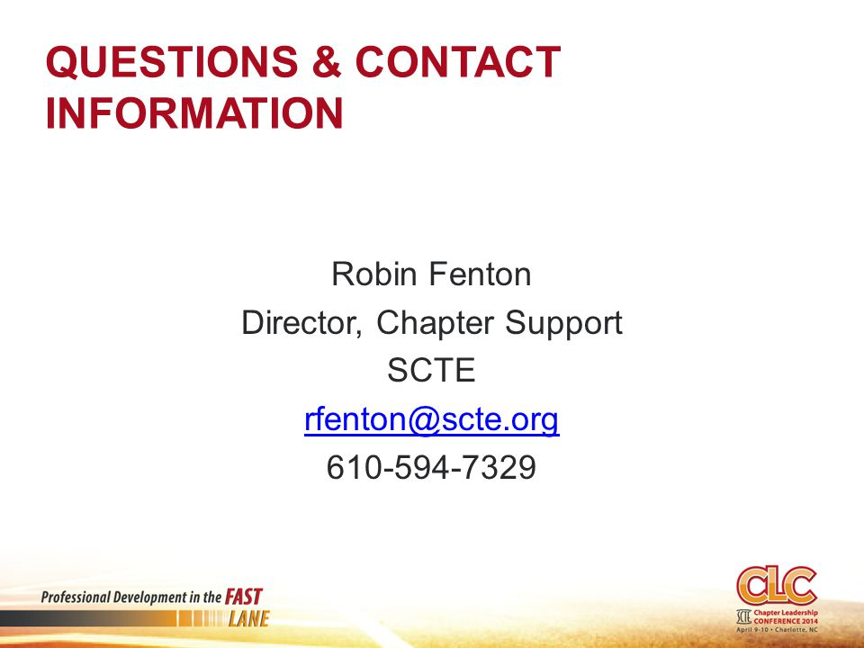 QUESTIONS & CONTACT INFORMATION Robin Fenton Director, Chapter Support SCTE