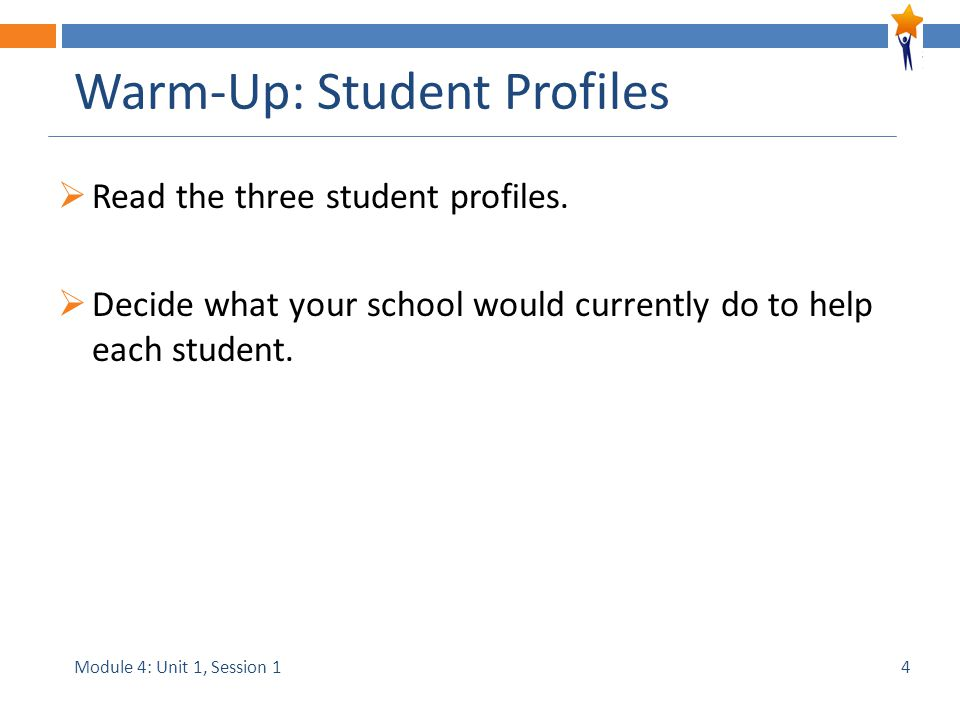 Module 4: Unit 1, Session 1 Warm-Up: Student Profiles  Read the three student profiles.