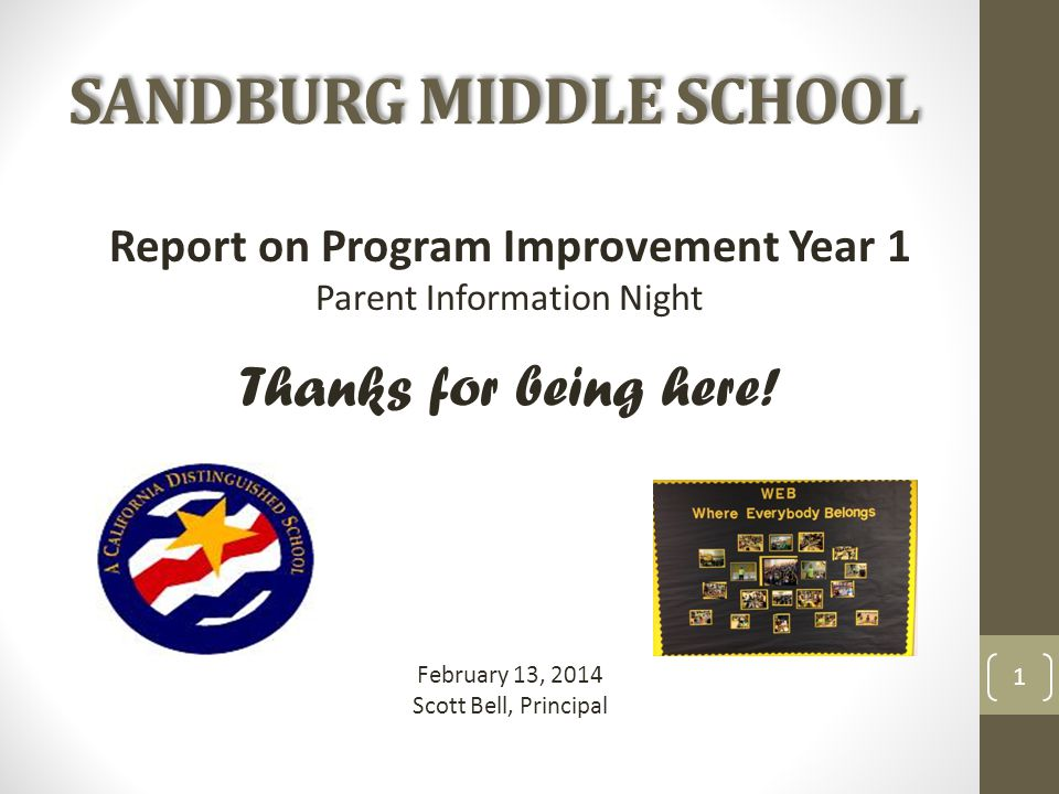 SANDBURG MIDDLE SCHOOL Report on Program Improvement Year 1 Parent Information Night Thanks for being here.